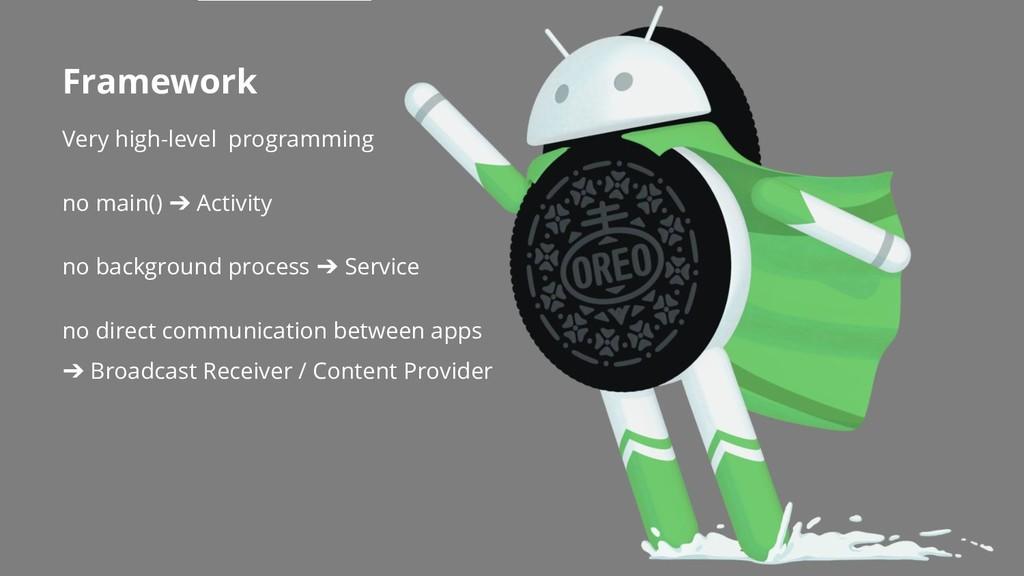 Framework Very high-level programming no main()...