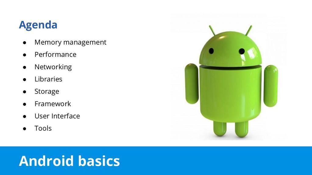 Android basics Agenda ● Memory management ● Per...