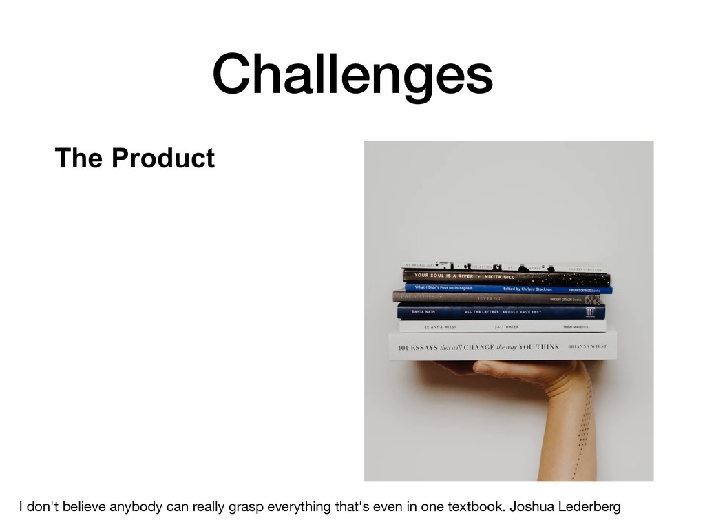 Challenges The Product  I don't believe anybo...