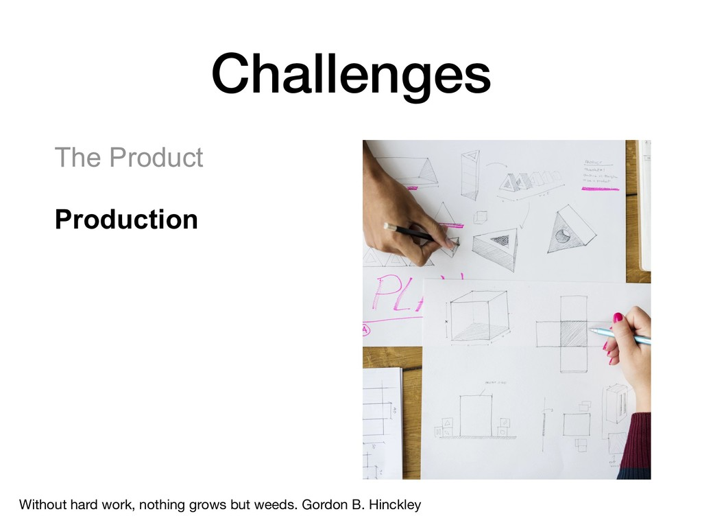 Challenges The Product Production  Without h...