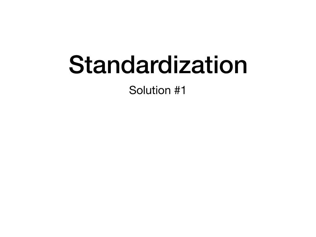 Standardization Solution #1