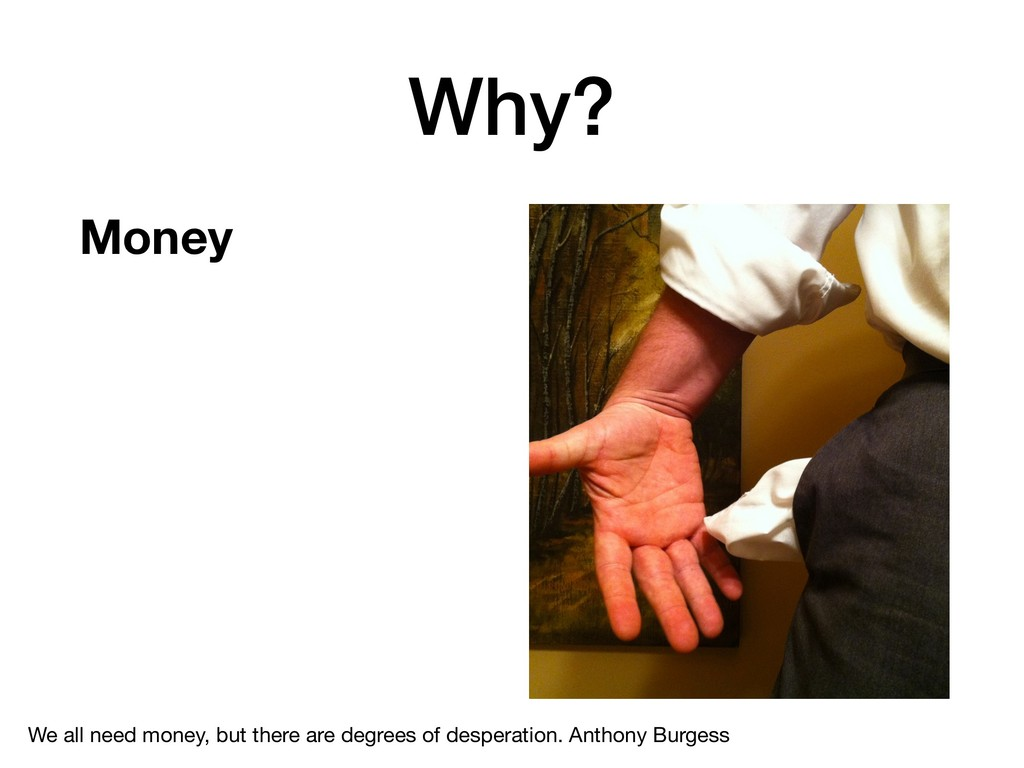 Why? Money We all need money, but there are deg...
