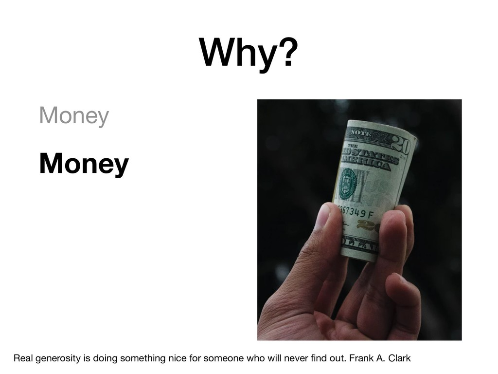 Why? Money  Money Real generosity is doing some...