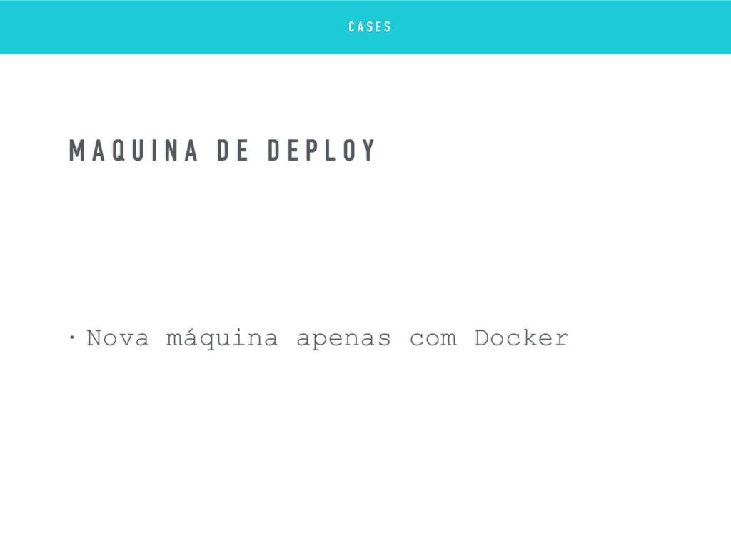 • Nova máquina apenas com Docker M Á Q U I N A ...