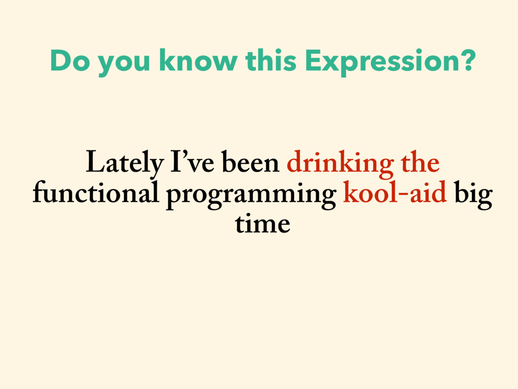 Lately I've been drinking the functional progra...