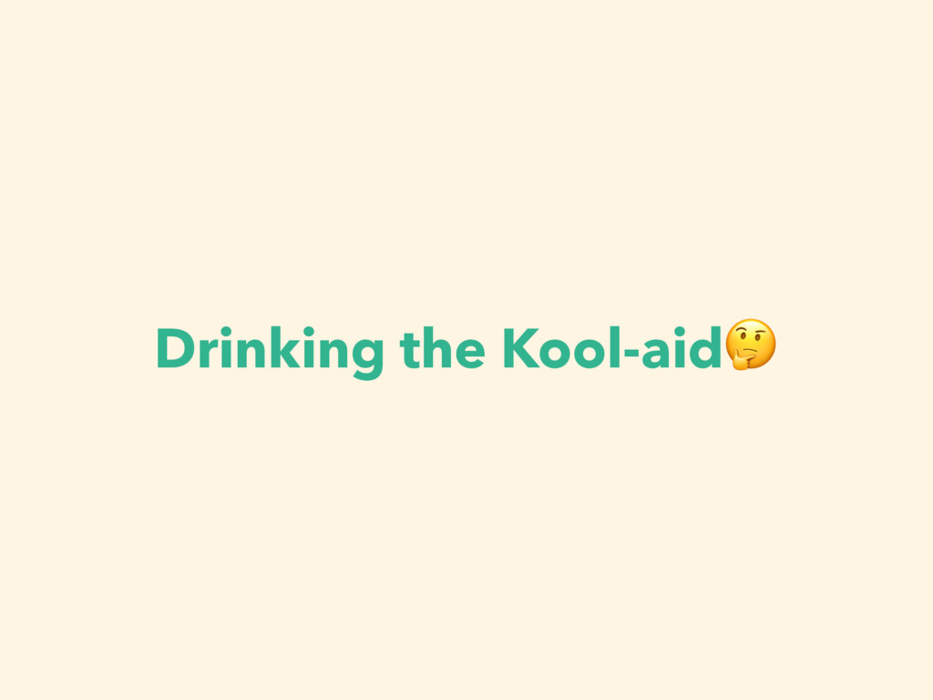 Drinking the Kool-aid