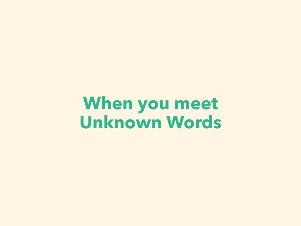 When you meet Unknown Words