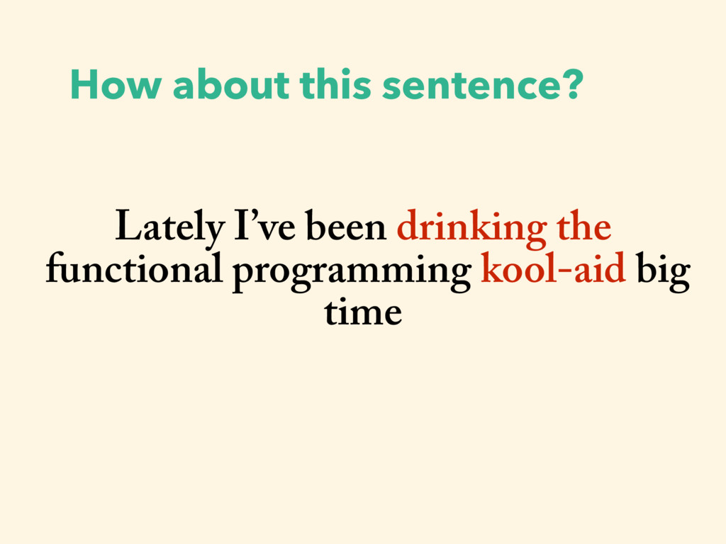 How about this sentence? Lately I've been drink...