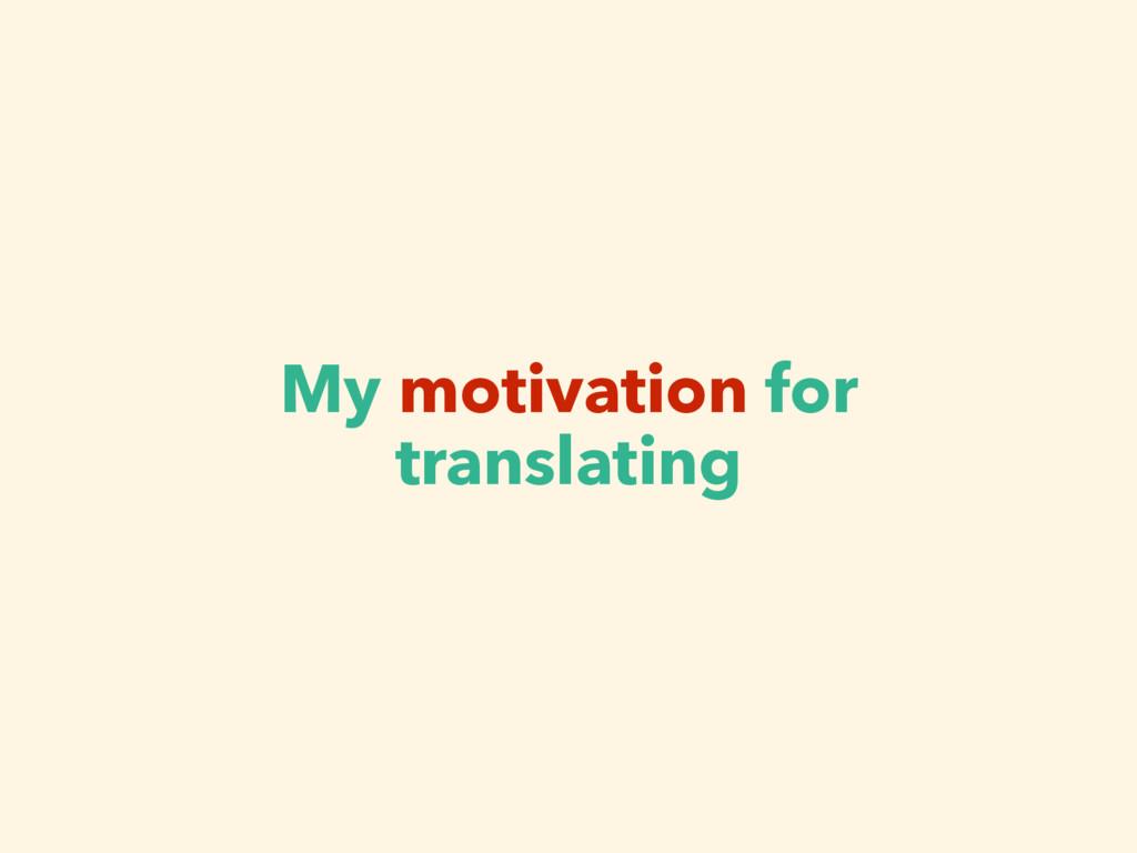 My motivation for translating