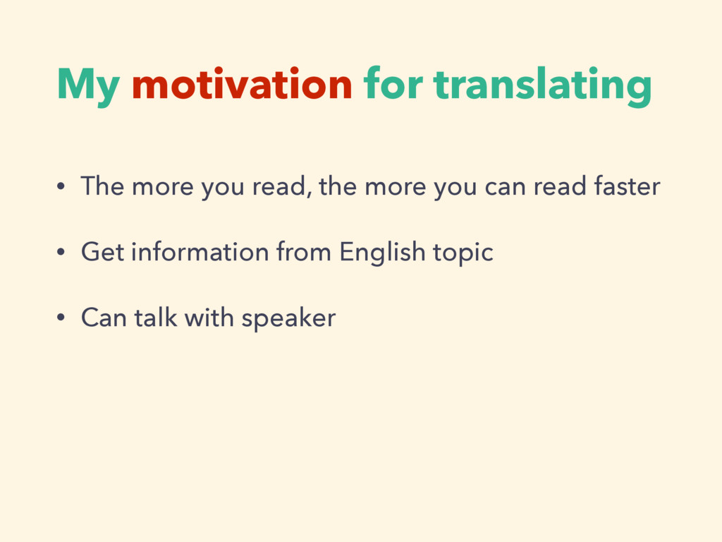 My motivation for translating • The more you re...
