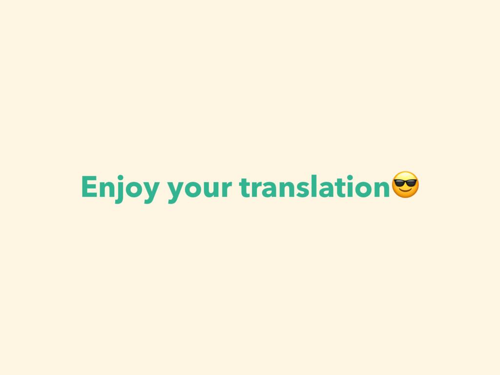 Enjoy your translation