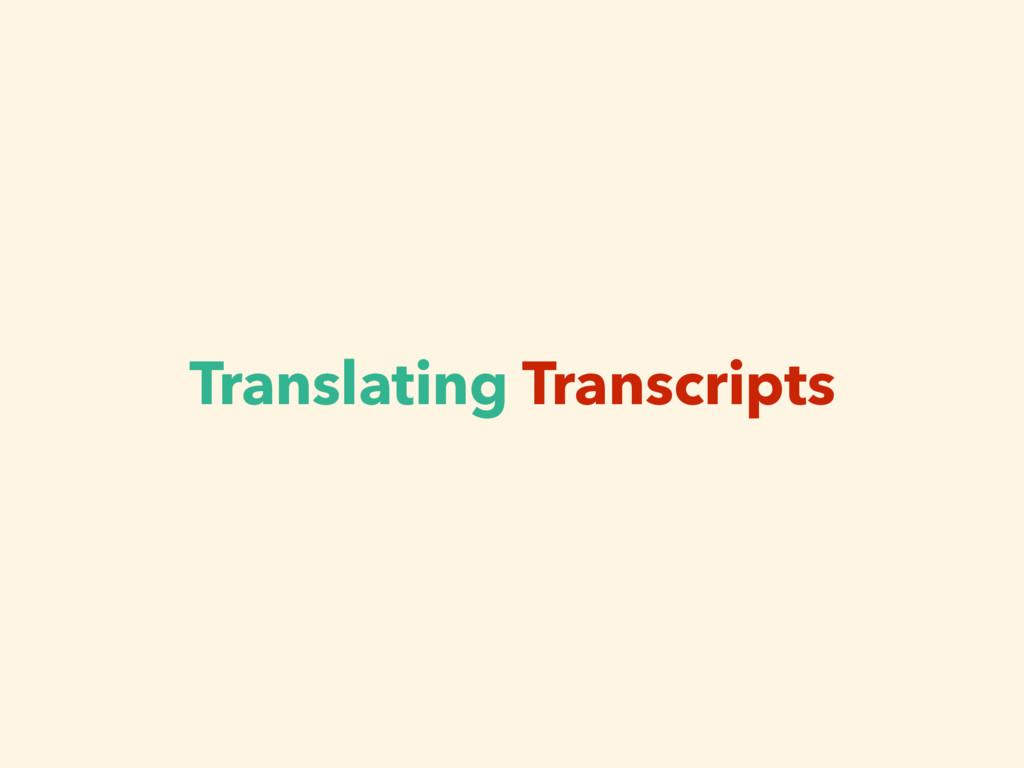 Translating Transcripts