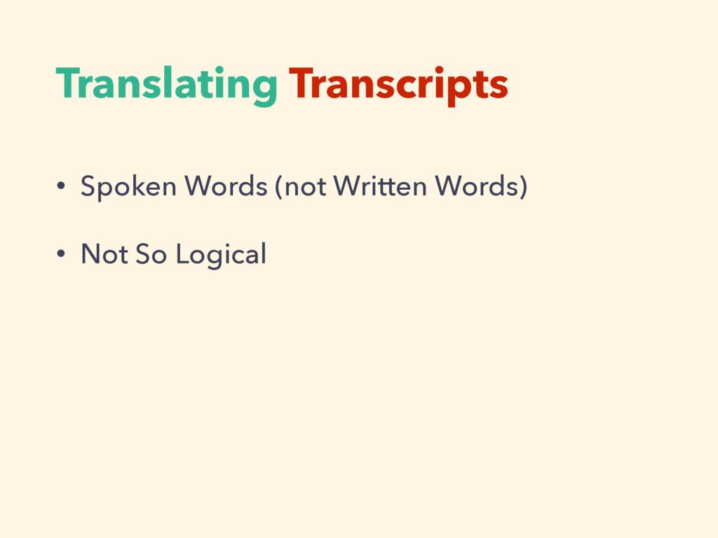 Translating Transcripts • Spoken Words (not Wri...