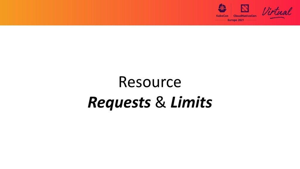 Resource Requests & Limits