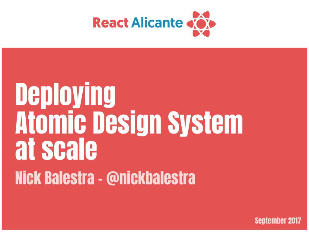 September 2017 Deploying  Atomic Design System ...