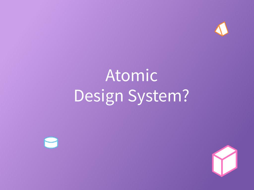 Atomic Design System?