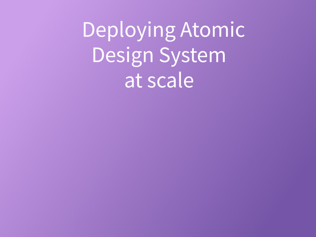 Deploying Atomic Design System? at scale?