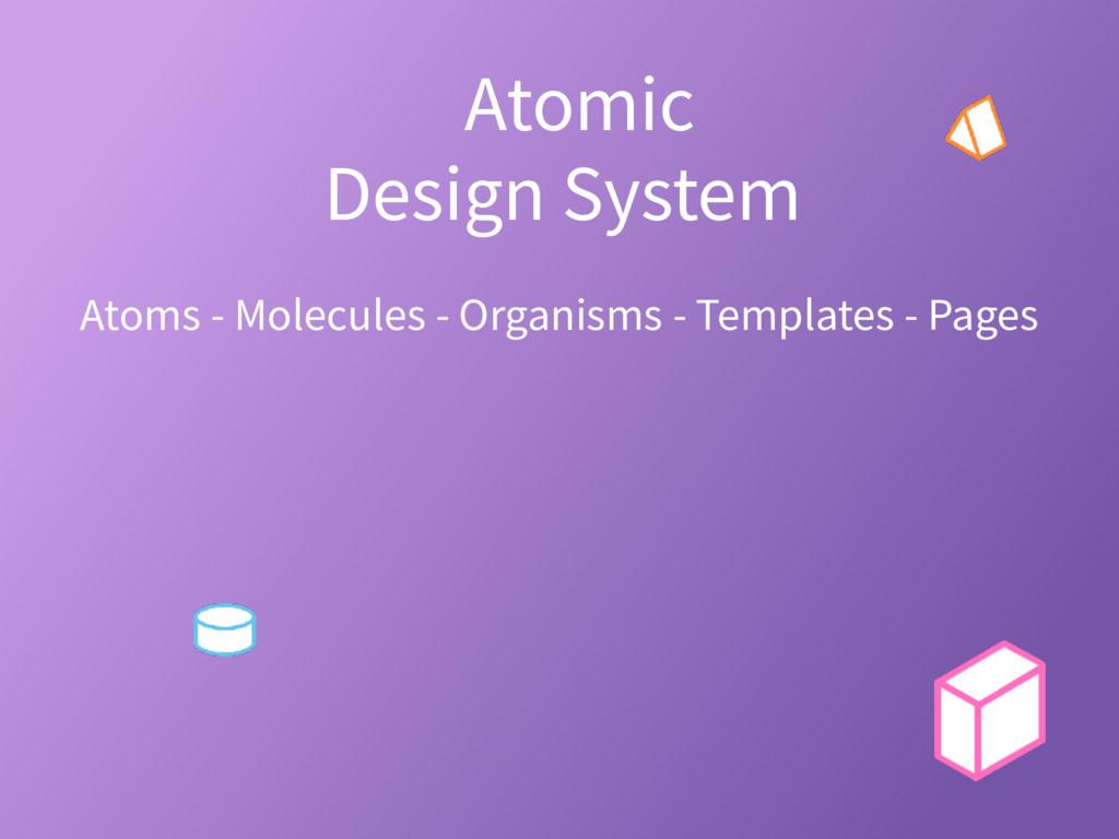 Atomic Design System? Atoms - Molecules - Organ...