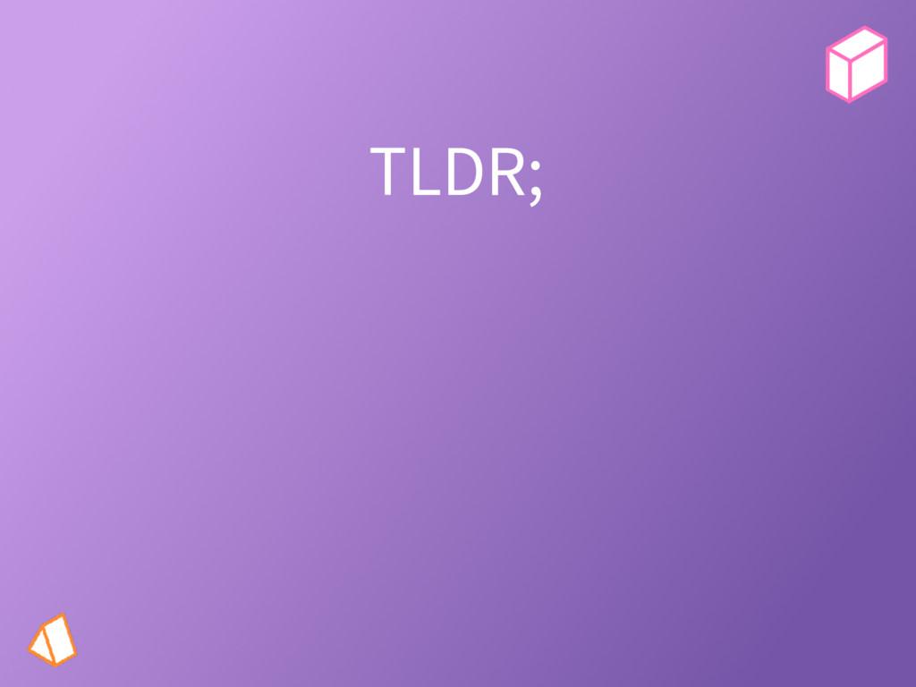TLDR;