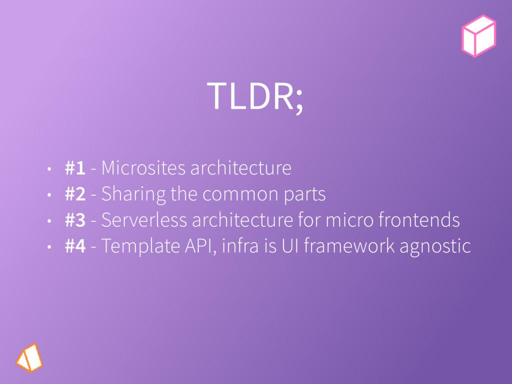 TLDR; • #1 - Microsites architecture • #2 - Sha...