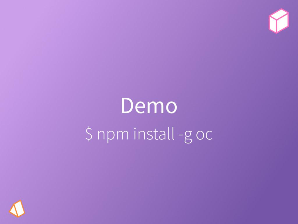 Demo $ npm install -g oc