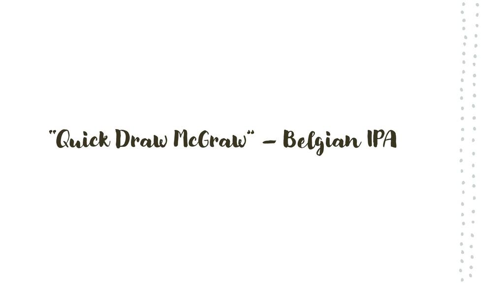 """Quick Draw McGraw"" – Belgian IPA"