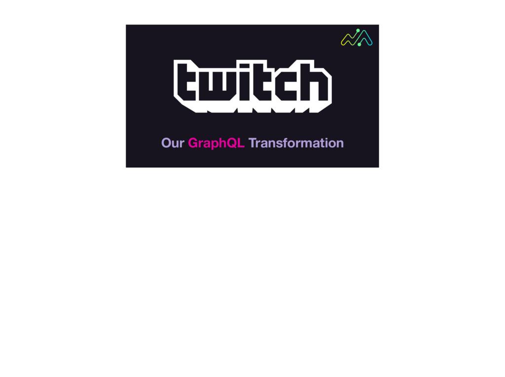 Our GraphQL Transformation