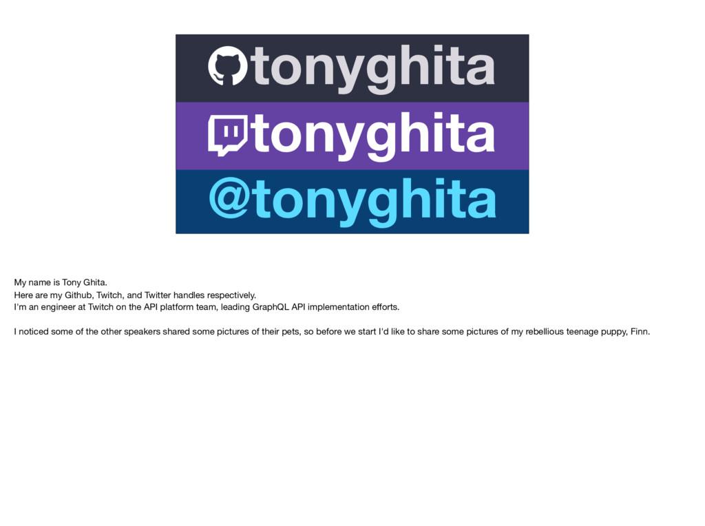 tonyghita tonyghita @tonyghita My name is Tony ...