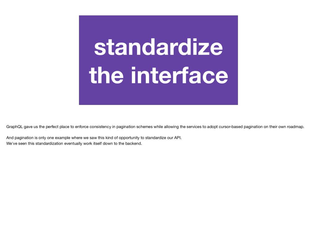 standardize the interface GraphQL gave us the p...