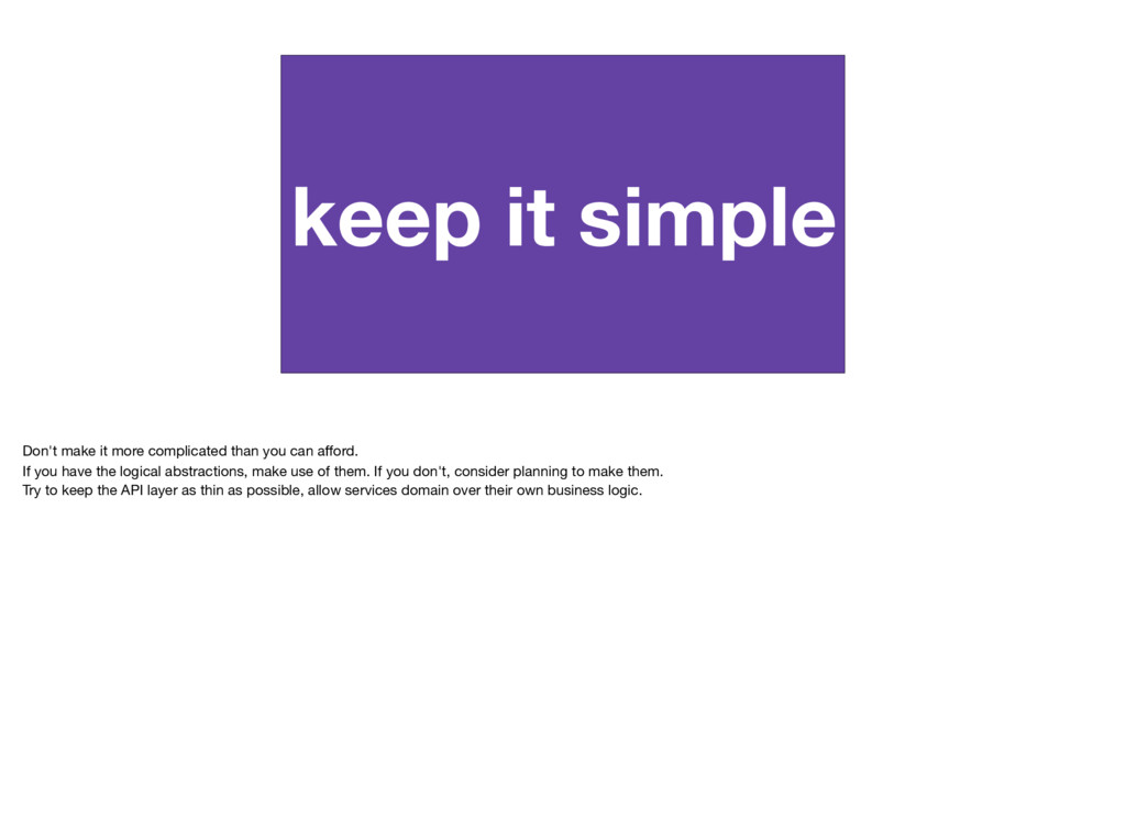 keep it simple Don't make it more complicated t...