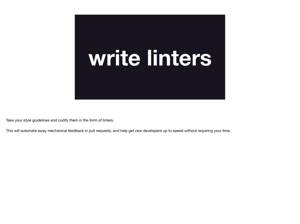 write linters Take your style guidelines and co...