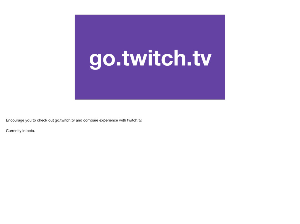 go.twitch.tv Encourage you to check out go.twit...