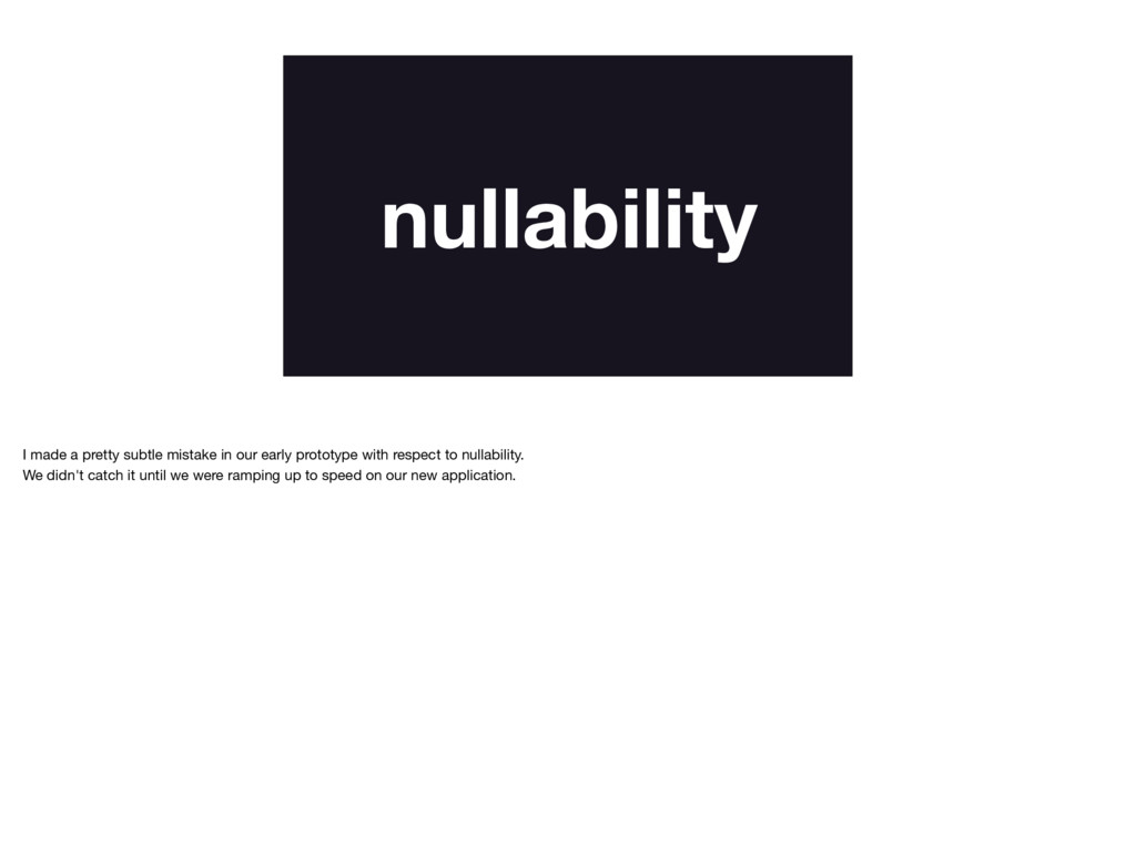nullability I made a pretty subtle mistake in o...