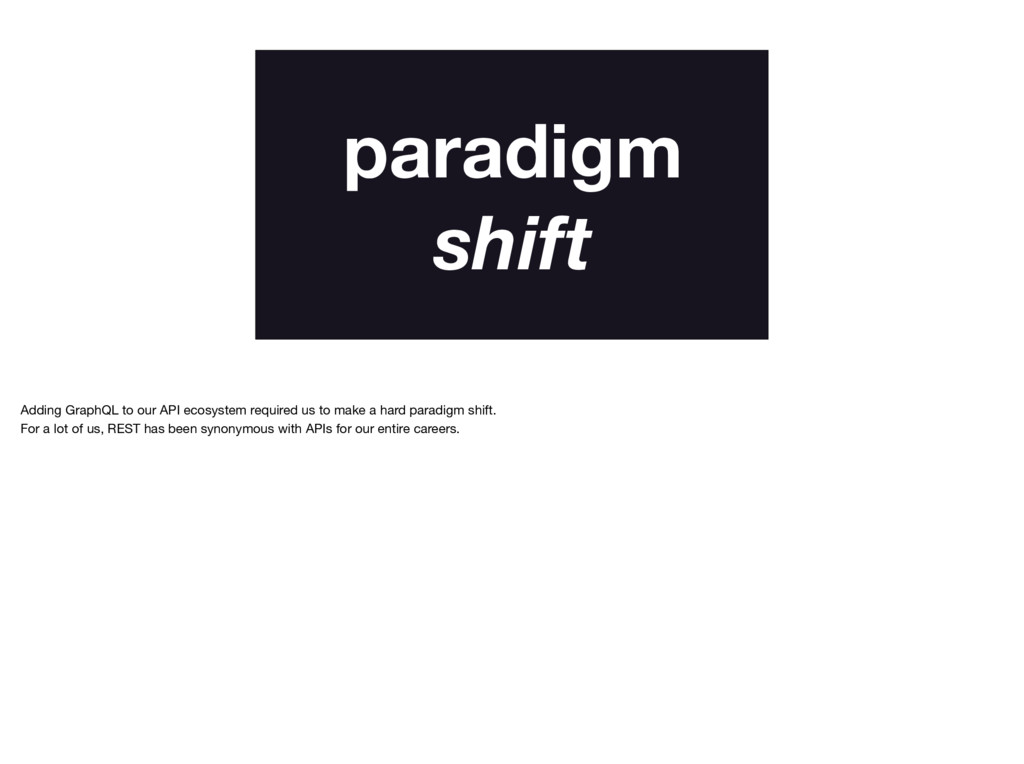paradigm shift Adding GraphQL to our API ecosys...