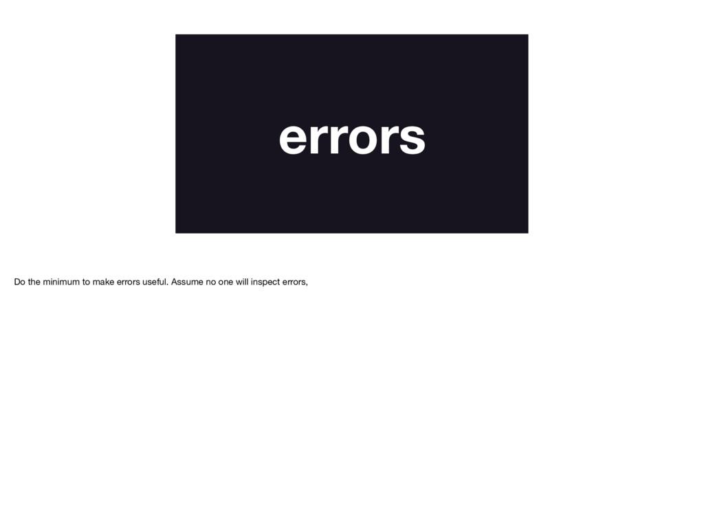 errors Do the minimum to make errors useful. As...