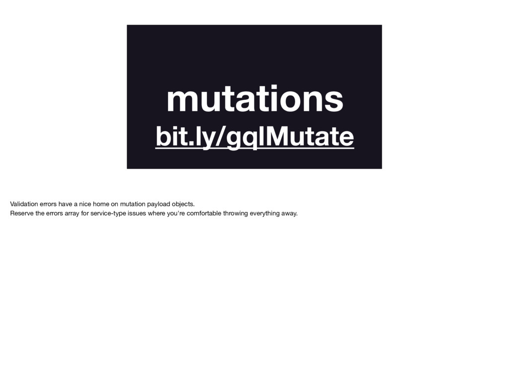 mutations bit.ly/gqlMutate Validation errors ha...