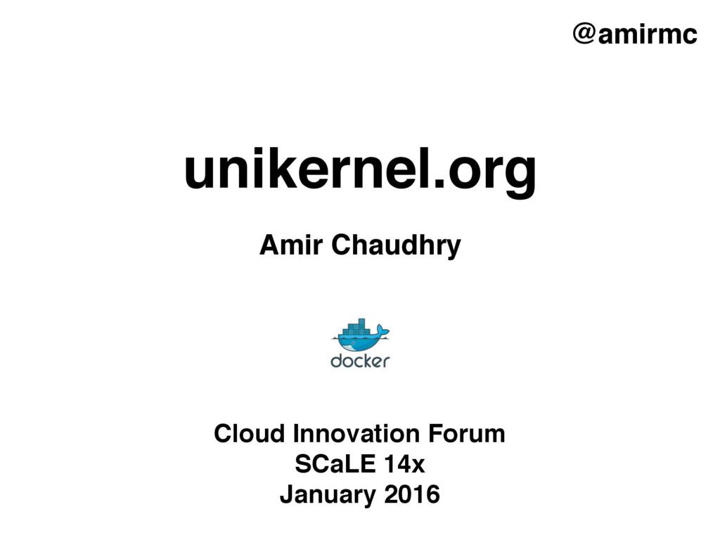 unikernel.org @amirmc Amir Chaudhry Cloud Innov...