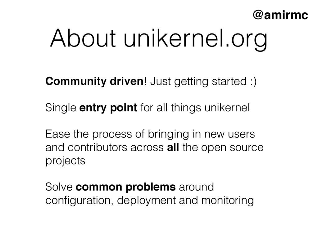 About unikernel.org @amirmc Community driven! J...