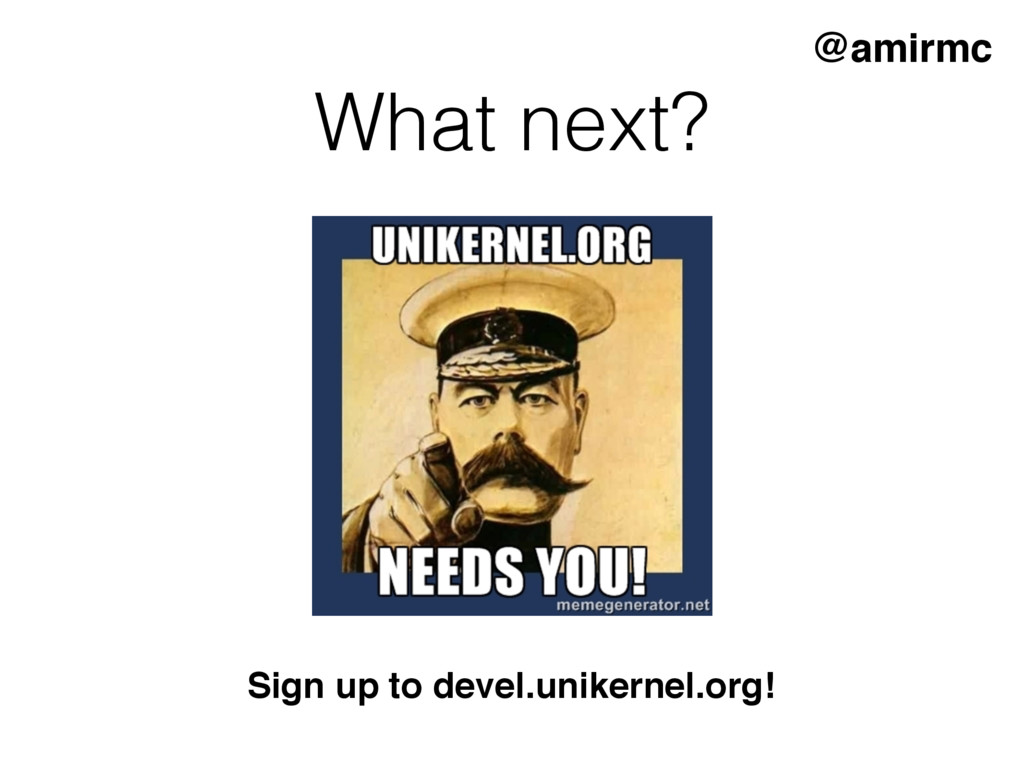 What next? @amirmc Sign up to devel.unikernel.o...