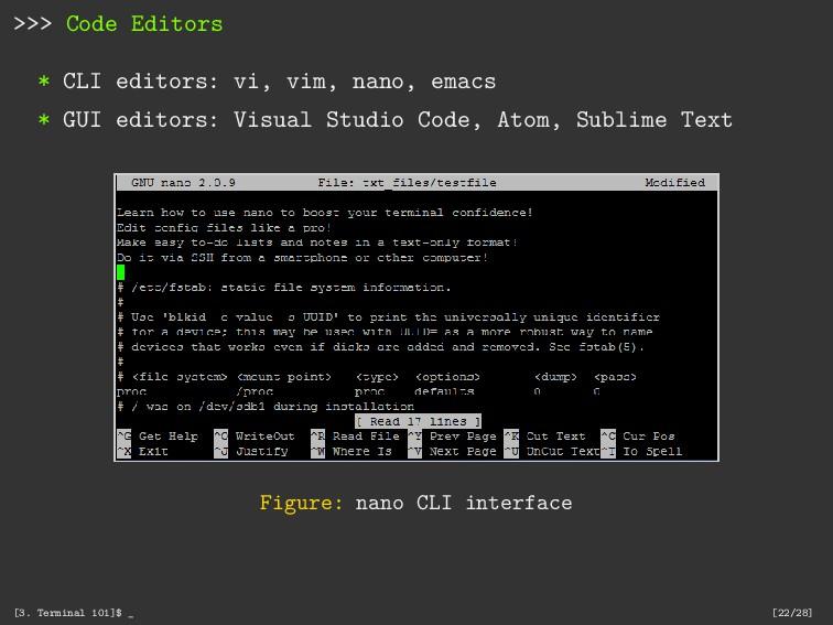 >>> Code Editors * CLI editors: vi, vim, nano, ...