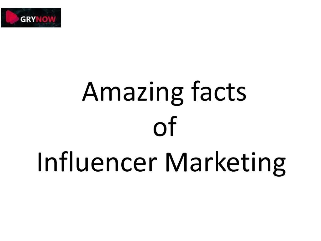 Amazing facts of Influencer Marketing