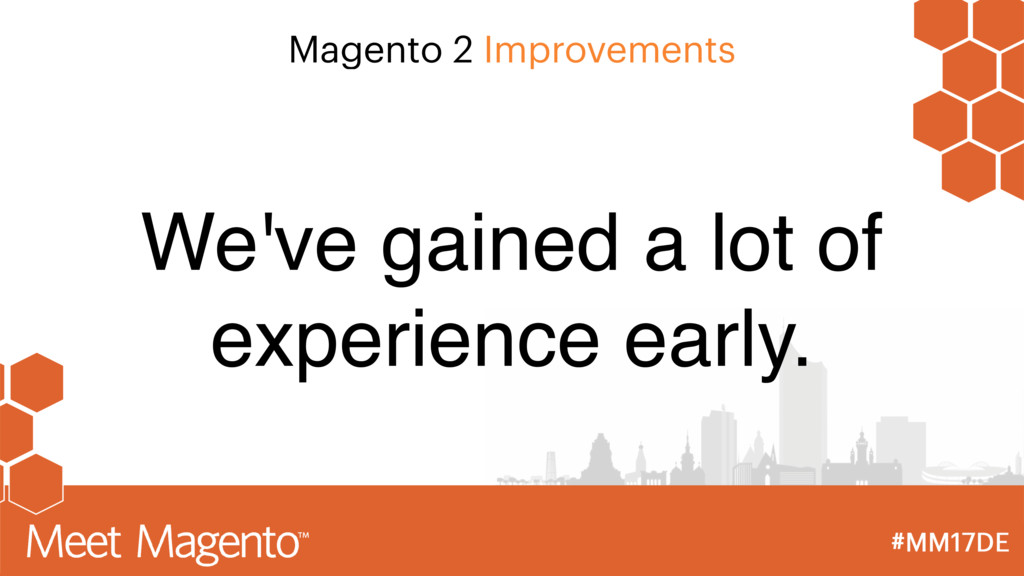 Magento 2 Improvements We've gained a lot of ex...