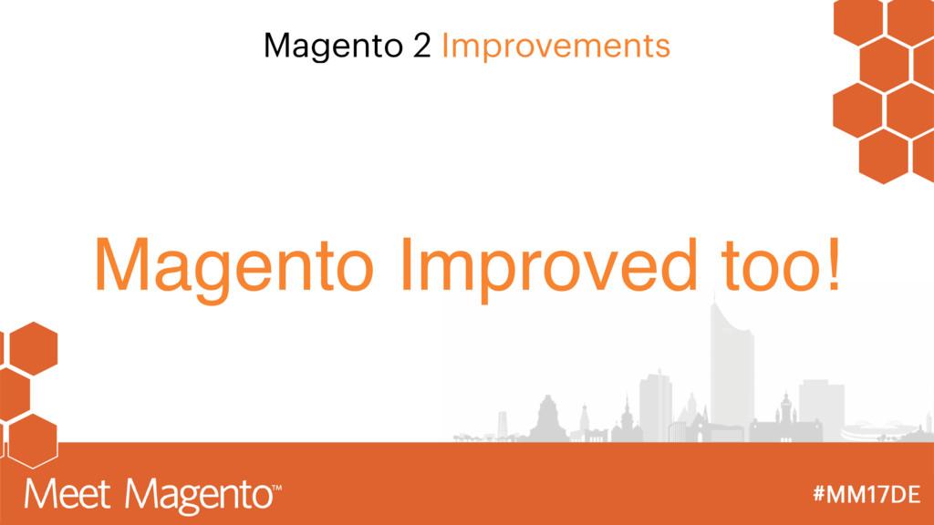 Magento 2 Improvements Magento Improved too!