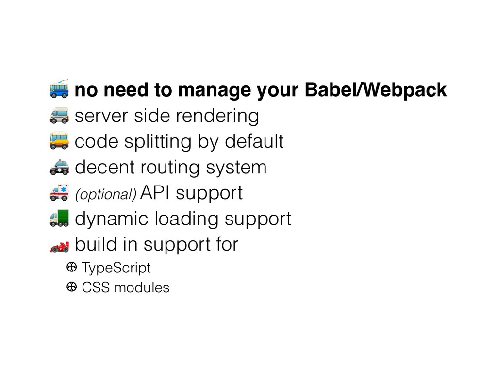 no need to manage your Babel/Webpack