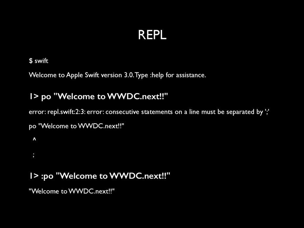 REPL $ swift Welcome to Apple Swift version 3.0...