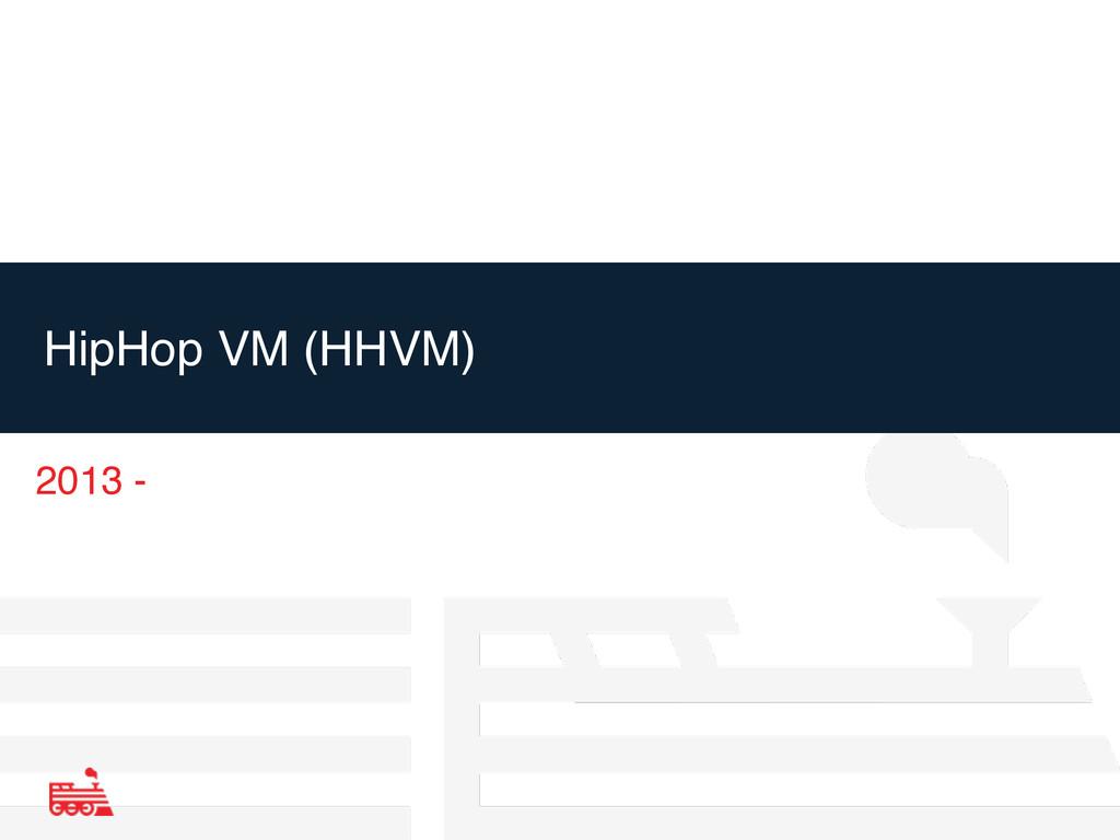 HipHop VM (HHVM) 2013 -