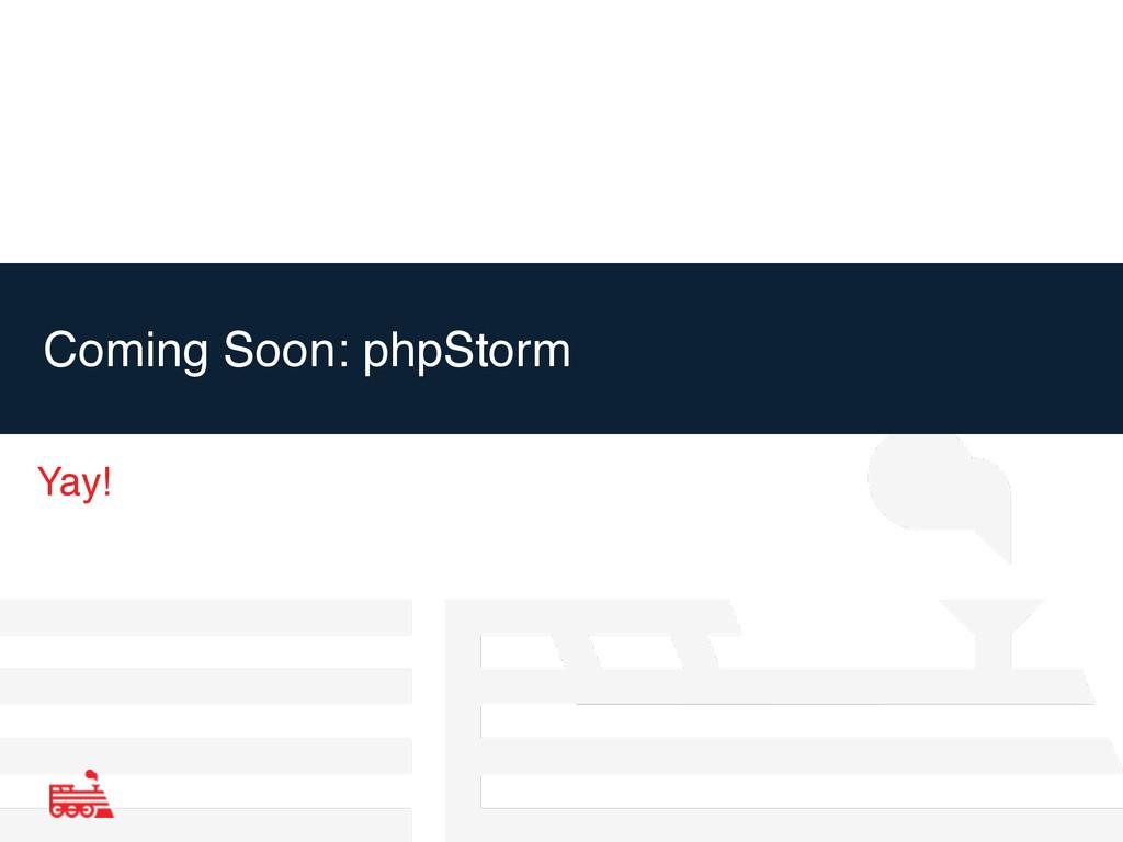 Coming Soon: phpStorm Yay!