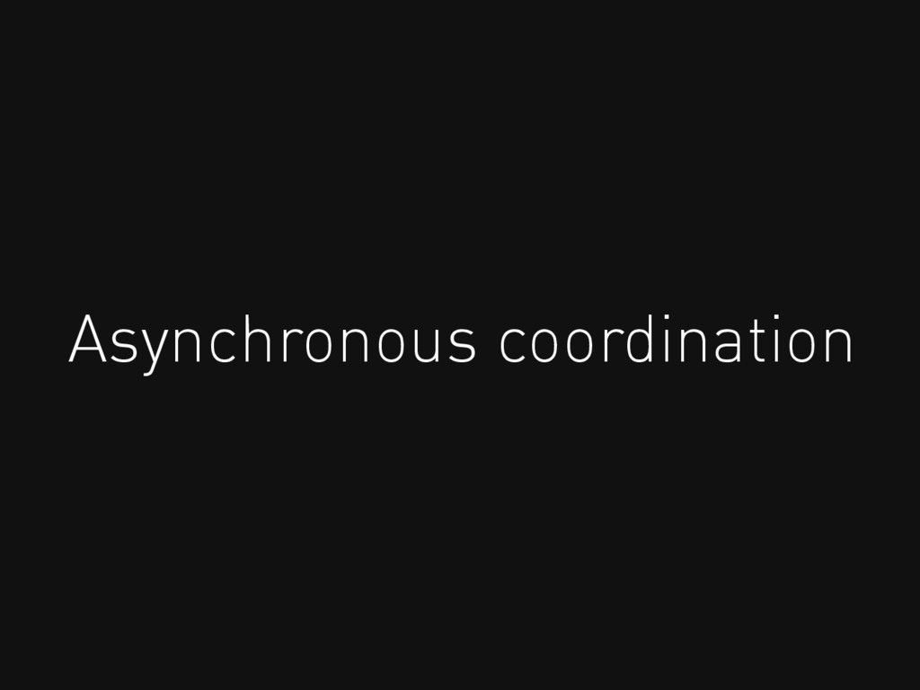 Asynchronous coordination