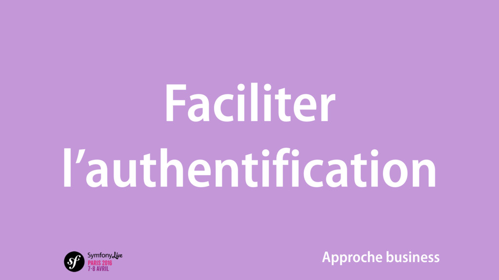 Faciliter l'authentification Approche business