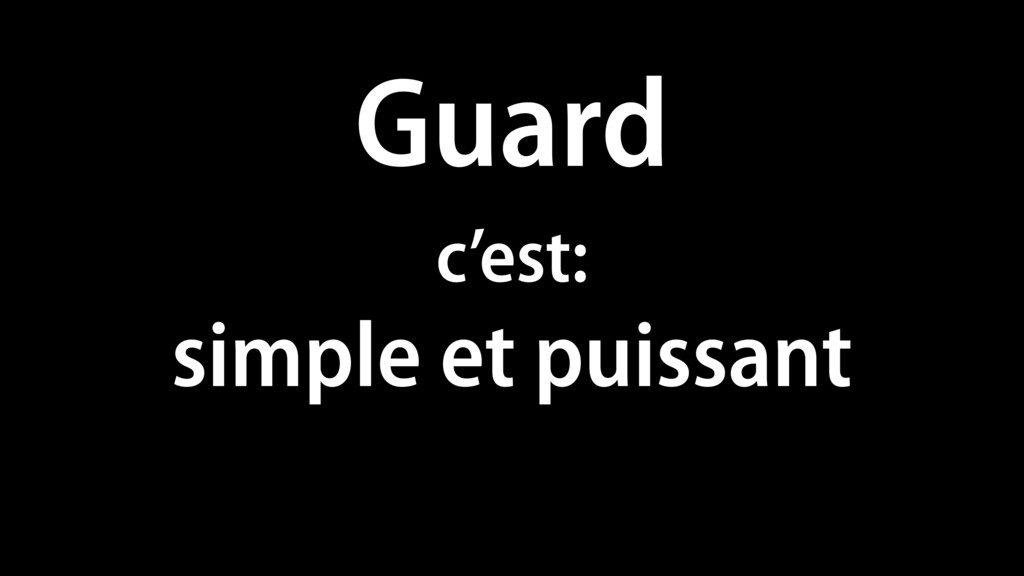 Guard c'est: simple et puissant c'est cool
